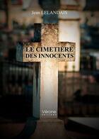 Couverture du livre « Le cimetière des innocents » de Jean Lelandais aux éditions Verone