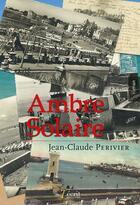 Couverture du livre « Ambre solaire » de Jean-Claude Perivier aux éditions 7 Ecrit