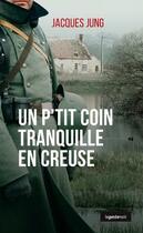 Couverture du livre « Un p'tit coin tranquille en Creuse » de Jacques Jung aux éditions Geste