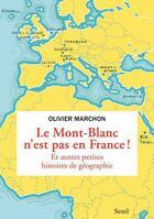 Couverture du livre « Le Mont-Blanc n'est pas en France ! et autres bizarreries géographiques » de Olivier Marchon aux éditions Seuil