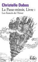 Couverture du livre « La Passe-miroir T.1 ; les fiancés de l'hiver » de Christelle Dabos aux éditions Gallimard
