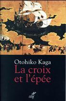 Couverture du livre « La croix et l'épee » de Otohiko Kaga aux éditions Cerf