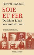 Couverture du livre « Soie et fer ; du Mont-Liban au Canal de Suez » de Fawwaz Traboulsi aux éditions Actes Sud