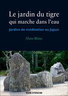 Couverture du livre « Le Jardin Du Tigre Qui Marche Dans L'Eau » de Alain Blanc aux éditions Voix D'encre