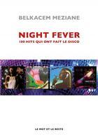 Couverture du livre « Night fever ; les 100 hits qui ont fait le disco » de Belkacem Meziane aux éditions Le Mot Et Le Reste