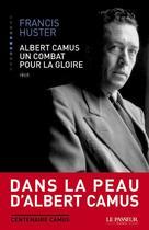Couverture du livre « Albert Camus, un combat pour la gloire » de Francis Huster aux éditions Le Passeur