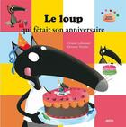 Couverture du livre « Le loup qui fêtait son anniversaire » de Orianne Lallemand et Eleonore Thuillier aux éditions Philippe Auzou