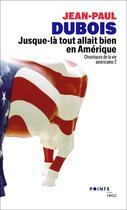 Couverture du livre « Chroniques de la vie américaine t.2 ; jusque-là tout allait bien en Amérique » de Jean-Paul Dubois aux éditions Points