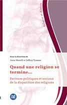 Couverture du livre « Quand une religion se termine... facteurs politiques et sociaux de la disparition des religions » de Anne Morelli et Jeffrey Tyssens aux éditions Eme Editions