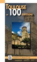 Couverture du livre « Toulouse en 100 questions » de Laurence Catinot-Crost aux éditions Editions Sutton