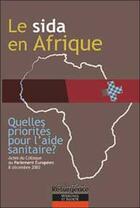 Couverture du livre « Le sida en Afrique ; quelles priorités pour l'aide sanitaire ? actes du colloque au parlement européen » de Colloque aux éditions Pietteur Marco