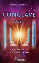 Couverture du livre « Conclave t.2 ; l'avènement de la race solaire » de Rosanna Narducci aux éditions Ariane