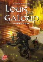 Couverture du livre « Louis le Galoup t.5 ; le coeur de Tolosa » de Jean-Luc Marcastel aux éditions Hachette Jeunesse