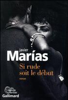 Couverture du livre « Si rude soit le début » de Javier Marias aux éditions Gallimard