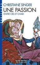 Couverture du livre « Une passion ; entre ciel et chair (2e édition) » de Christiane Singer aux éditions Albin Michel