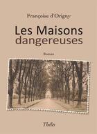 Couverture du livre « Les maisons dangereuses » de Francoise D' Origny aux éditions Theles