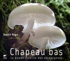 Couverture du livre « Chapeau bas ! le monde insolite des champignons » de Benoit Peyre aux éditions Benoit Peyre