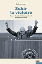 Couverture du livre « Subir la victoire ; essor et chute de l' intelligentsia libérake en Russie (1987-1993) » de Guillaume Sauve aux éditions Ehess