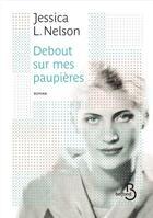 Couverture du livre « Debout sur mes paupières » de Jessica L. Nelson aux éditions Belfond