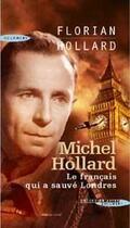 Couverture du livre « Michel Hollard, le français qui a sauvé Londres » de Florian Hollard aux éditions Succes Du Livre