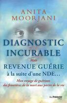 Couverture du livre « Diagnostic incurable ; mais revenue guérie à la suite d'une NDE... » de Anita Moorjani aux éditions Tredaniel