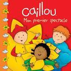 Couverture du livre « Caillou, mon premier spectacle » de Marilyn Pleau-Murissi aux éditions Chouette