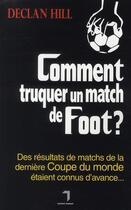 Couverture du livre « Comment truquer un match de foot ? ; des résultats de matchs de la dernière coupe du monde étaient connus d'avance » de Declan Hill aux éditions Florent Massot