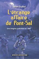 Couverture du livre « L'étrange affaire de Pont-Sal ; une énigme judiciaire en 1847 » de Jean Guillot aux éditions Montagnes Noires