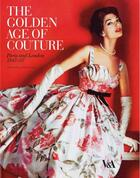 Couverture du livre « THE GOLDEN AGE OF COUTURE: PARIS AND LONDON, 1947-1957 » de Claire Wilcox aux éditions Victoria And Albert Museum
