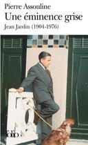 Couverture du livre « Une éminence grise ; Jean Jardin (1904-1976) » de Pierre Assouline aux éditions Gallimard