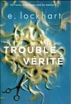 Couverture du livre « Trouble vérité » de E. Lockhart aux éditions Gallimard-jeunesse