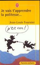 Couverture du livre « Je Vais T'Apprendre La Politesse... P'Tit Con ! » de Fournier-J.L aux éditions Lgf