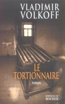 Couverture du livre « Le tortionnaire » de Vladimir Volkoff aux éditions Rocher