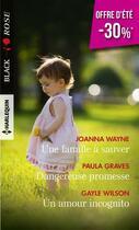 Couverture du livre « Une famille à sauver ; dangereuse promesse ; un amour incognito » de Joanna Wayne et Paula Graves et Gayle Wilson aux éditions Harlequin