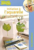 Couverture du livre « Initiation A L'Aquarelle » de Charlotte Vannier aux éditions Dessain Et Tolra