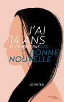 Couverture du livre « J'ai 14 ans et ce n'est pas une bonne nouvelle » de Jo Witek aux éditions Actes Sud