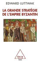 Couverture du livre « La grande stratégie de l'empire byzantin » de Edward Luttwak aux éditions Odile Jacob