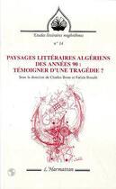 Couverture du livre « Paysages littéraires algériens des années 90 ; témoigner d'une tragédie ? » de Collectif aux éditions L'harmattan