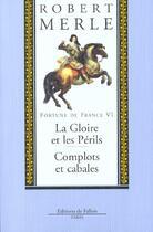 Couverture du livre « Fortune de France t.6 ; la gloire et les périls ; complots et cabales » de Robert Merle aux éditions Fallois