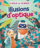 Couverture du livre « À nous la science ; les illusions d'optique » de Rossella Trionfetti et Mattia Crivellini aux éditions White Star Kids