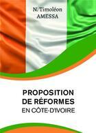 Couverture du livre « Proposition de réformes en Côte d'Ivoire » de N. Timoleon Amessa aux éditions Bookelis