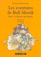 Couverture du livre « Les aventures de Bull-Mastik ; signé : le braque qui attaque » de Florence Desmazures aux éditions Grasset Et Fasquelle