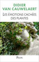 Couverture du livre « Les émotions cachées des plantes » de Didier Van Cauwelaert et Lucille Clerc aux éditions Plon