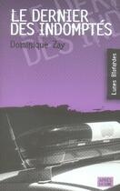 Couverture du livre « Le dernier des indomptés » de Dominique Zay aux éditions Apres La Lune