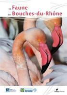 Couverture du livre « La faune des Bouches-du-Rhône » de Benjamin Kabouche et A. Johanet aux éditions Biotope