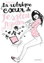 Couverture du livre « Jessica Jupiter t.1 ; la rubrique coeur de Jessica Jupiter » de Melody James aux éditions La Martiniere Jeunesse