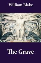 Couverture du livre « The Grave (Illuminated Manuscript with the Original Illustrations of William Blake to Robert Blair's The Grave) » de William Blake aux éditions E-artnow
