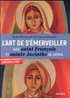 Couverture du livre « L'art de s'émerveiller avec saint François et sainte Jacinthe de Fatima ; une étonnante spiritualité accessible à tous » de Jean-Francois De Louvencourt aux éditions Artege