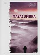Couverture du livre « Mayacumbra » de Alain Cadeo aux éditions La Trace