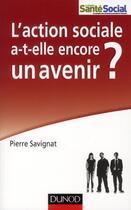 Couverture du livre « L'action sociale a-t-elle encore un avenir ? » de Pierre Savignat aux éditions Dunod
